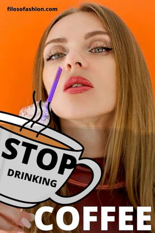 stop drinking coffee